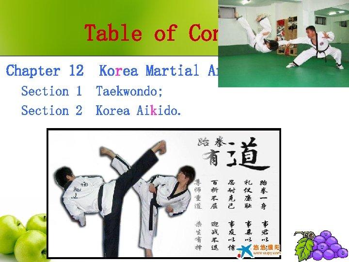 Table of Contents Chapter 12 Section 1 Section 2 Korea Martial Arts Taekwondo; Korea