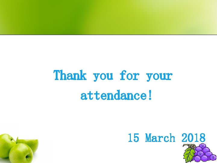 Thank you for your attendance! 15 March 2018