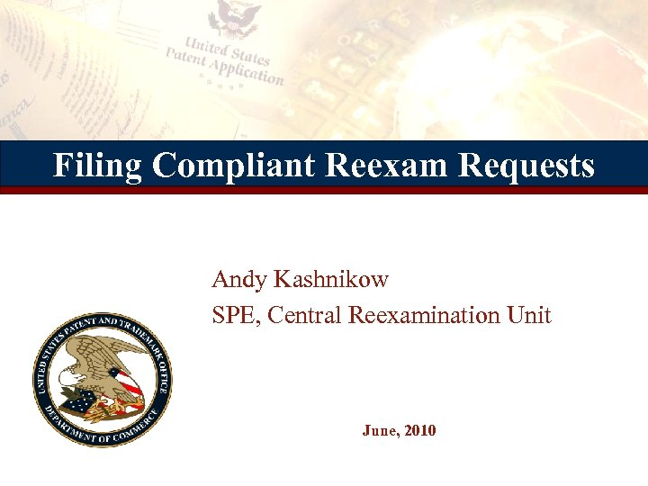 Filing Compliant Reexam Requests Andy Kashnikow SPE, Central Reexamination Unit June, 2010