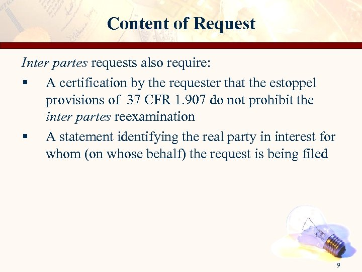 Content of Request Inter partes requests also require: § A certification by the requester