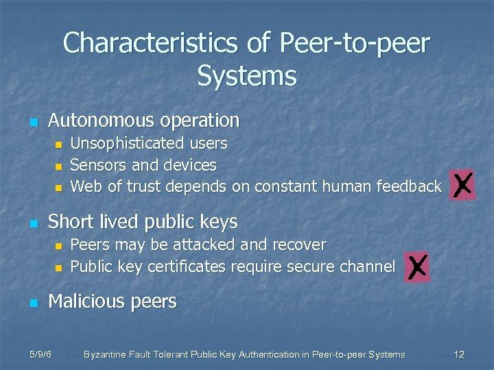 Characteristics of Peer-to-peer Systems n Autonomous operation n n Short lived public keys n