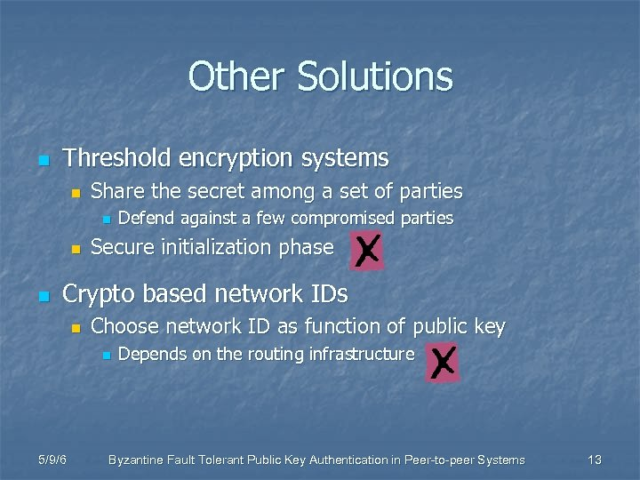Other Solutions n Threshold encryption systems n Share the secret among a set of