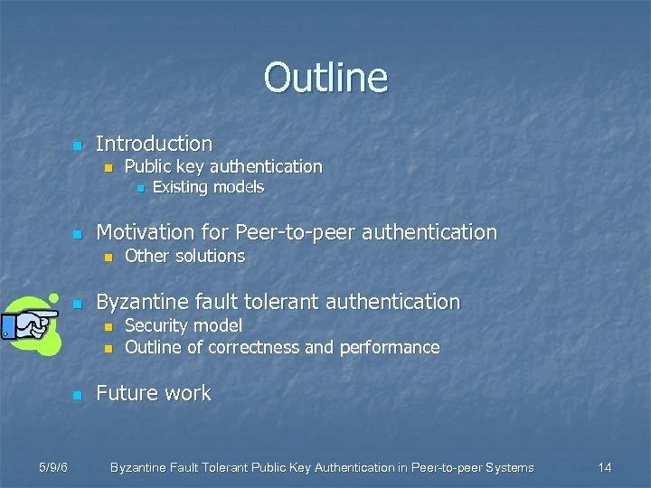 Outline n Introduction n Public key authentication n n Motivation for Peer-to-peer authentication n