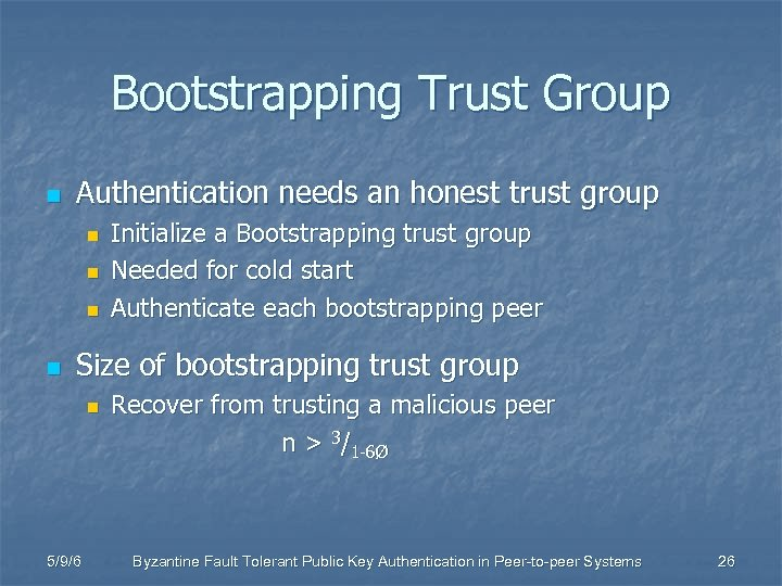 Bootstrapping Trust Group n Authentication needs an honest trust group n n Initialize a