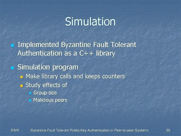 Simulation n n Implemented Byzantine Fault Tolerant Authentication as a C++ library Simulation program
