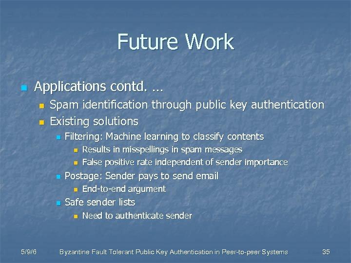Future Work n Applications contd. … n n Spam identification through public key authentication