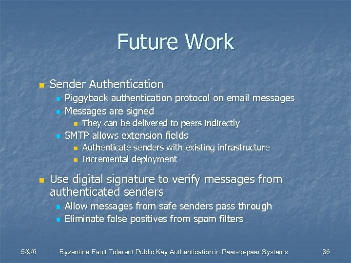 Future Work n Sender Authentication n n Piggyback authentication protocol on email messages Messages