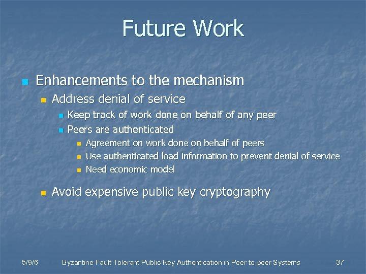 Future Work n Enhancements to the mechanism n Address denial of service n n