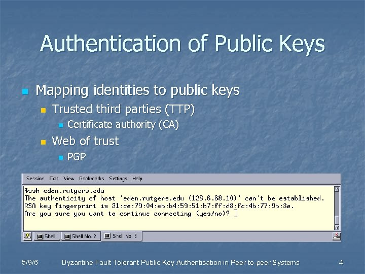 Authentication of Public Keys n Mapping identities to public keys n Trusted third parties