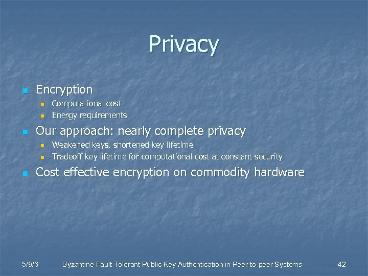 Privacy n Encryption n Our approach: nearly complete privacy n n n Computational cost