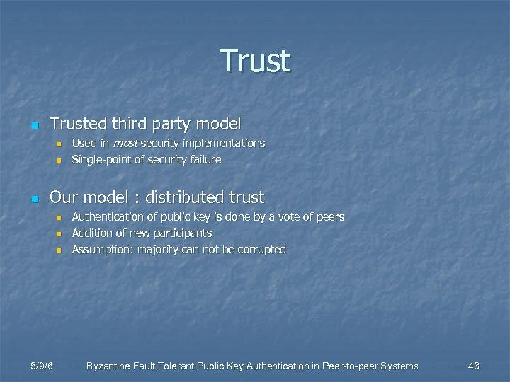 Trust n Trusted third party model n n n Used in most security implementations