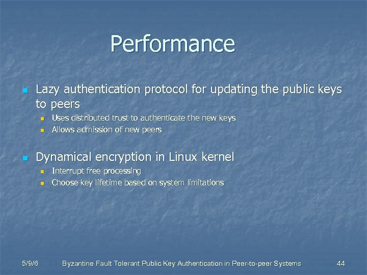 Performance n Lazy authentication protocol for updating the public keys to peers n n