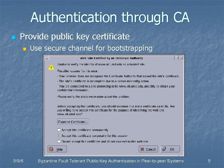 Authentication through CA n Provide public key certificate n 5/9/6 Use secure channel for