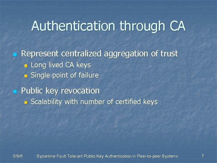 Authentication through CA n Represent centralized aggregation of trust n n n Long lived