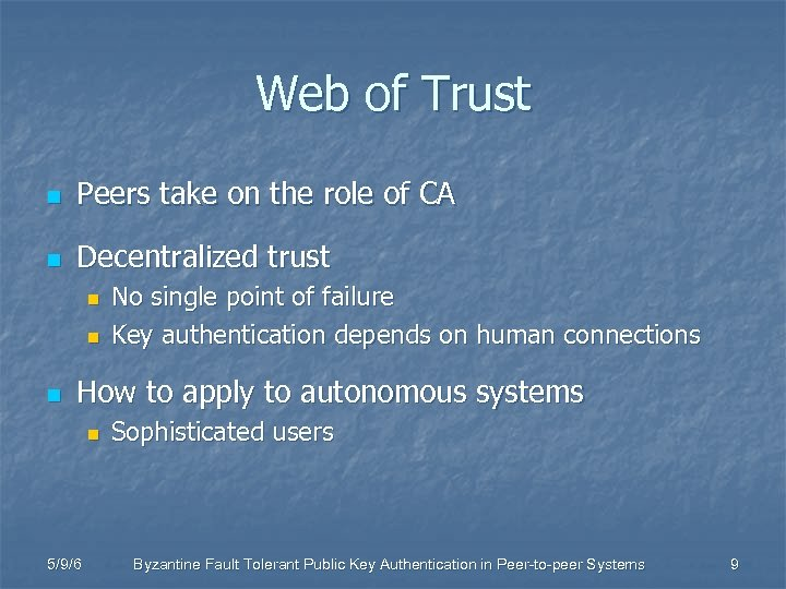 Web of Trust n Peers take on the role of CA n Decentralized trust