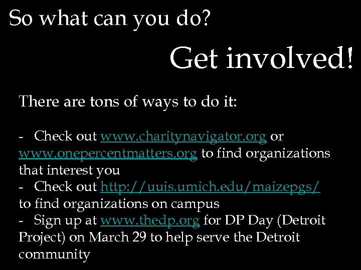 So what can you do? Get involved! There are tons of ways to do