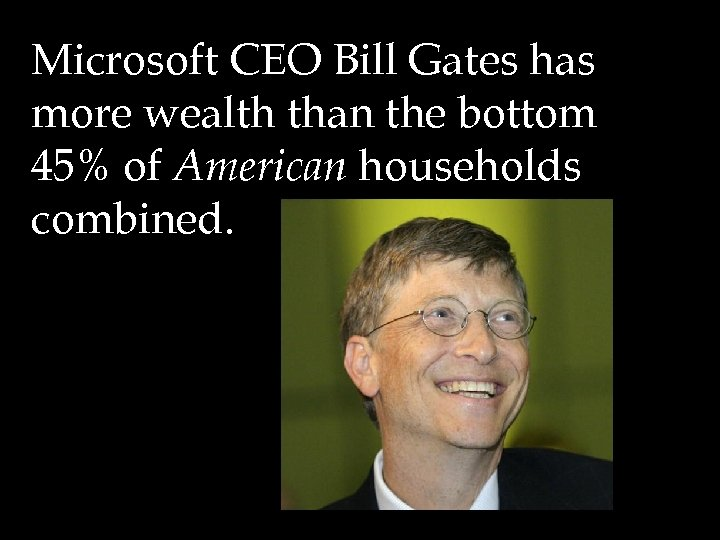 Microsoft CEO Bill Gates has more wealth than the bottom 45% of American households