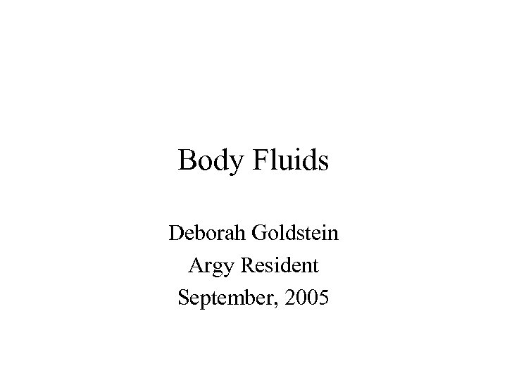 Body Fluids Deborah Goldstein Argy Resident September, 2005