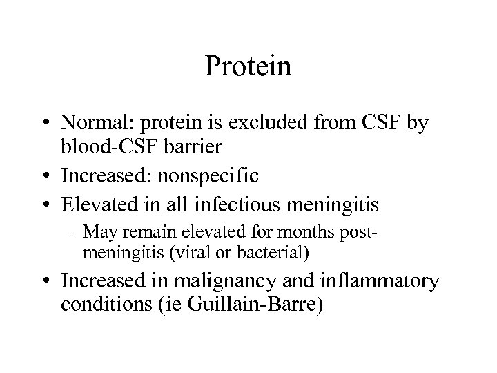 Protein • Normal: protein is excluded from CSF by blood-CSF barrier • Increased: nonspecific
