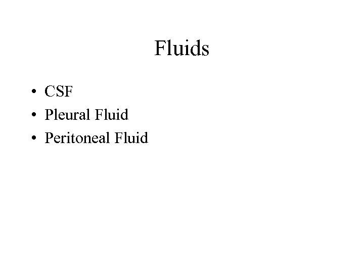 Fluids • CSF • Pleural Fluid • Peritoneal Fluid