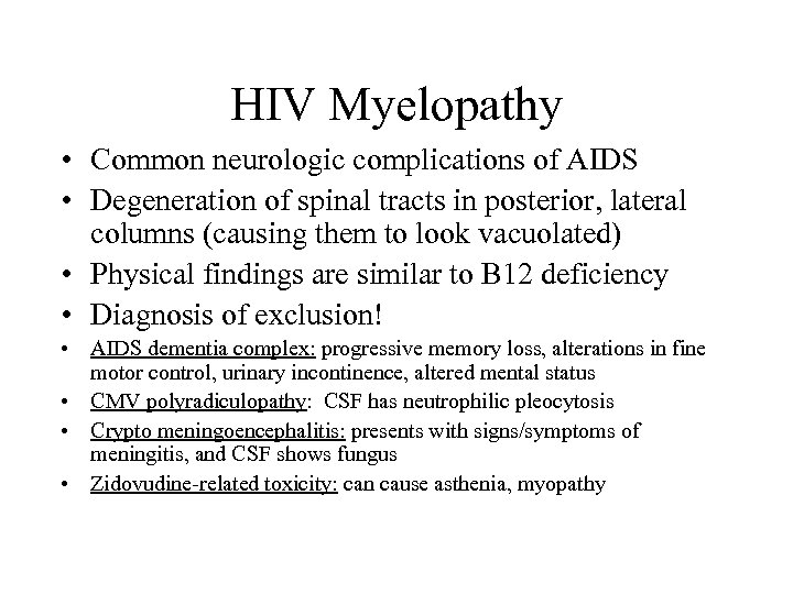 HIV Myelopathy • Common neurologic complications of AIDS • Degeneration of spinal tracts in