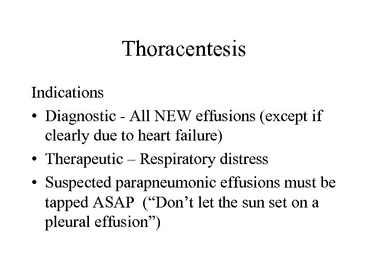 Thoracentesis Indications • Diagnostic - All NEW effusions (except if clearly due to heart