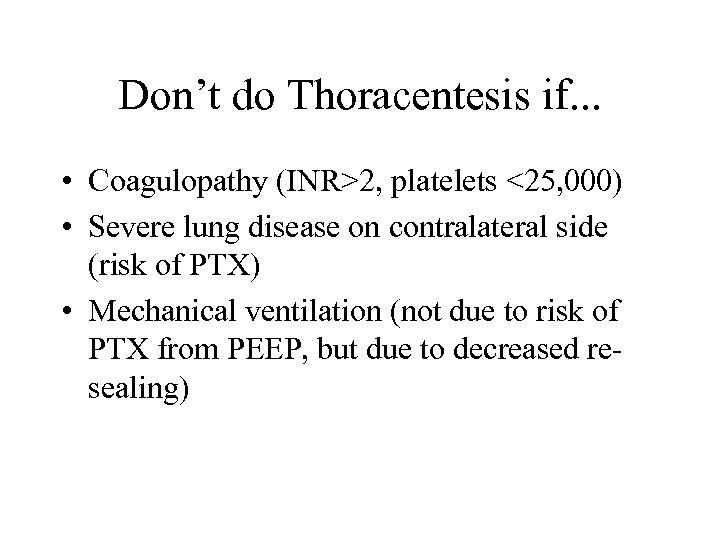 Don't do Thoracentesis if. . . • Coagulopathy (INR>2, platelets <25, 000) • Severe