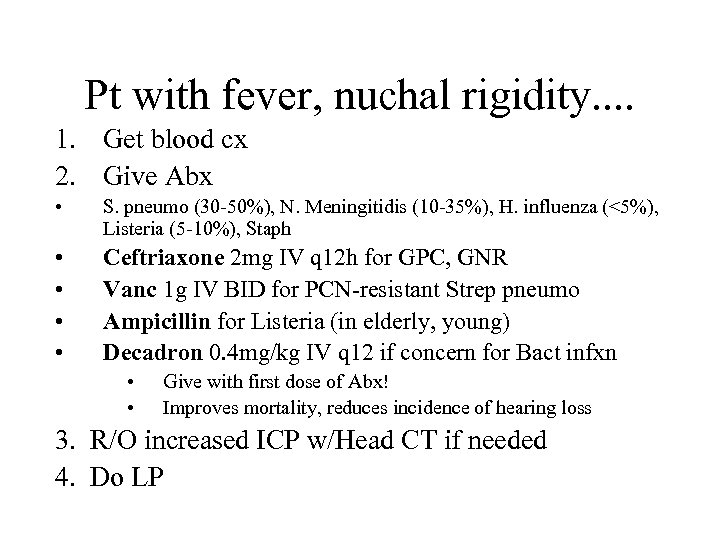 Pt with fever, nuchal rigidity. . 1. Get blood cx 2. Give Abx •