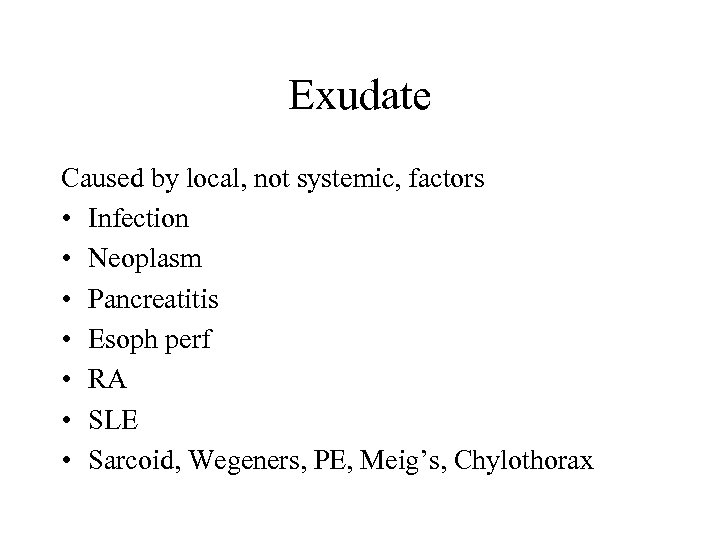 Exudate Caused by local, not systemic, factors • Infection • Neoplasm • Pancreatitis •
