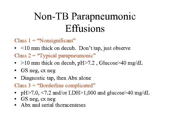 """Non-TB Parapneumonic Effusions Class 1 = """"Nonsignificant"""" • <10 mm thick on decub. Don't"""