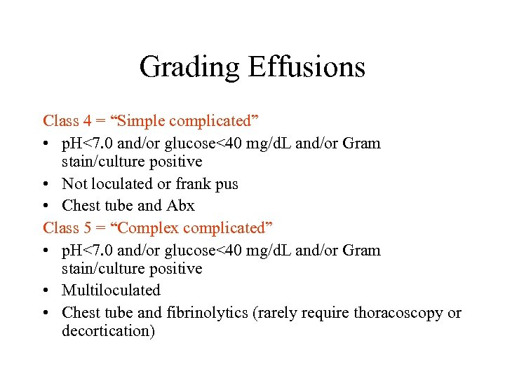 "Grading Effusions Class 4 = ""Simple complicated"" • p. H<7. 0 and/or glucose<40 mg/d."