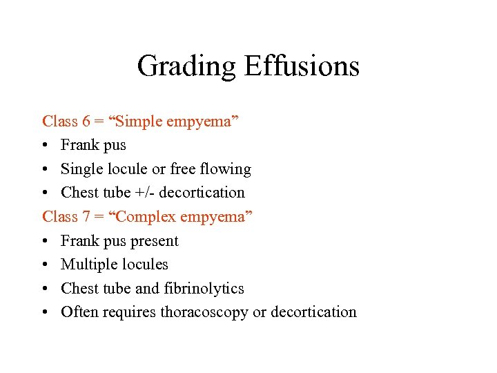 "Grading Effusions Class 6 = ""Simple empyema"" • Frank pus • Single locule or"