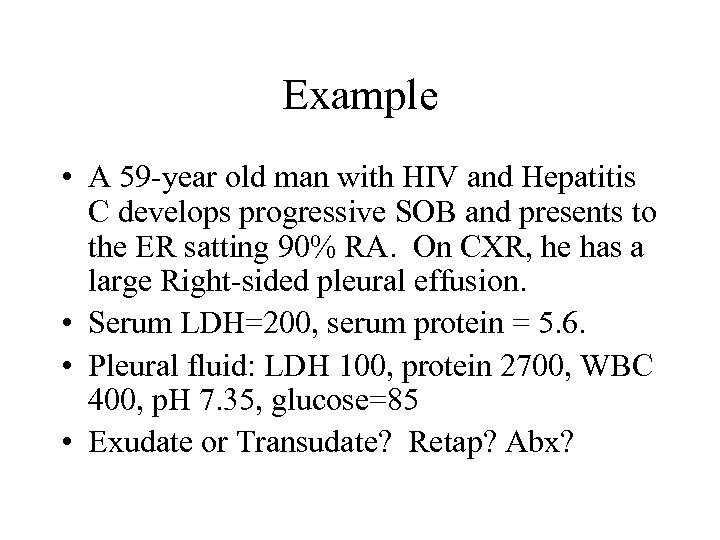 Example • A 59 -year old man with HIV and Hepatitis C develops progressive