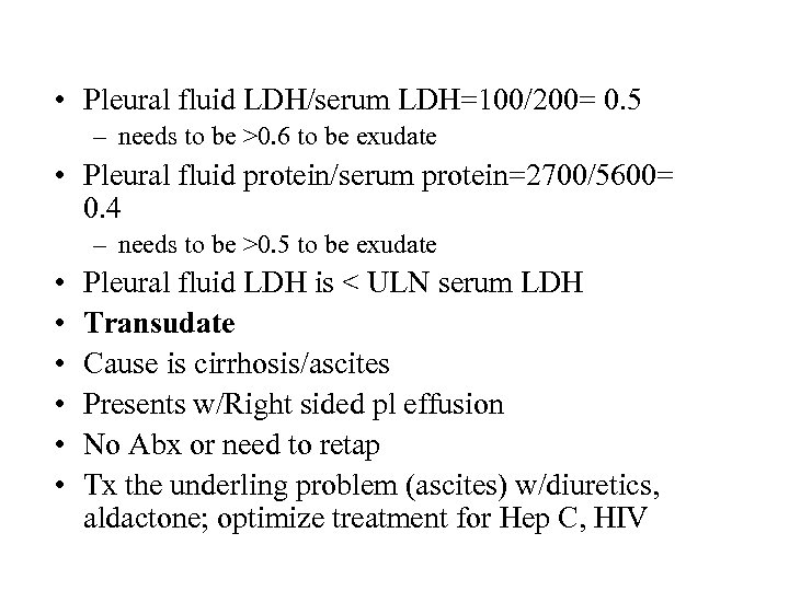 • Pleural fluid LDH/serum LDH=100/200= 0. 5 – needs to be >0. 6