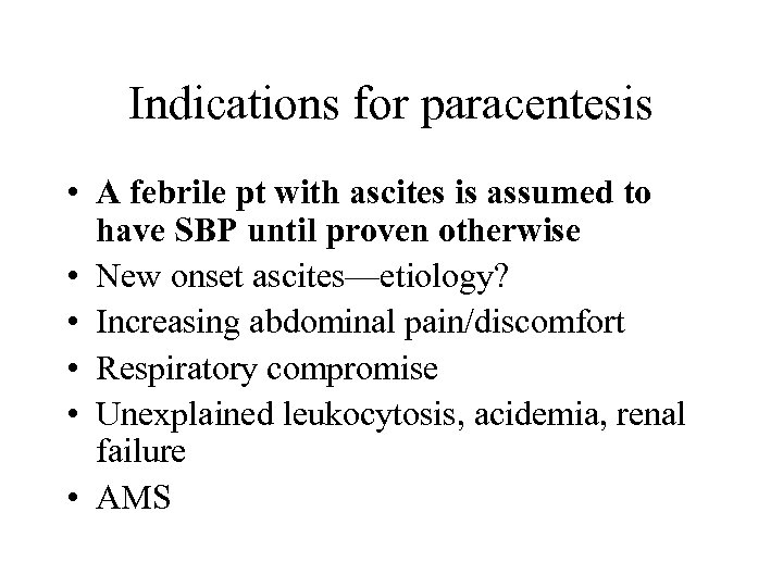 Indications for paracentesis • A febrile pt with ascites is assumed to have SBP
