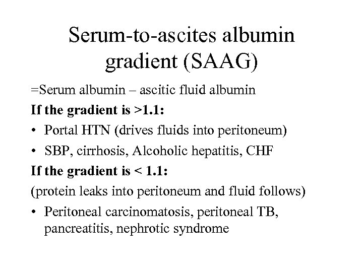 Serum-to-ascites albumin gradient (SAAG) =Serum albumin – ascitic fluid albumin If the gradient is