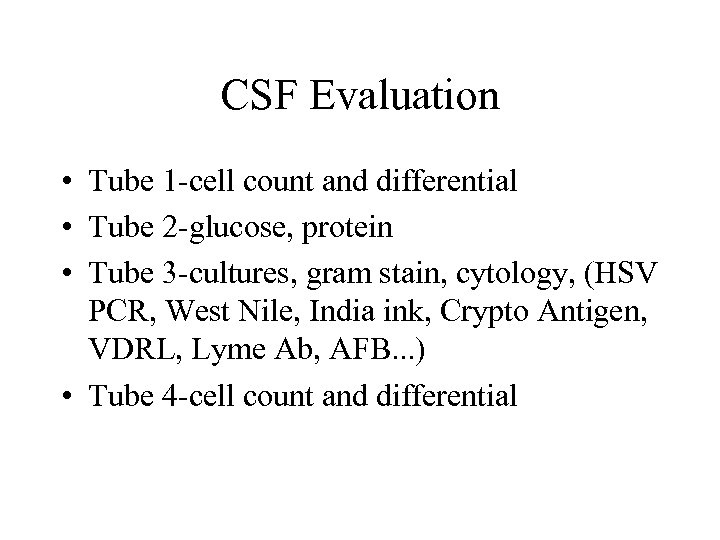 CSF Evaluation • Tube 1 -cell count and differential • Tube 2 -glucose, protein