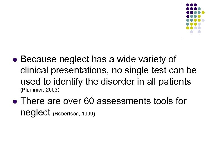 l Because neglect has a wide variety of clinical presentations, no single test can