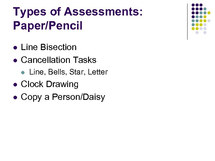 Types of Assessments: Paper/Pencil l l Line Bisection Cancellation Tasks l l l Line,