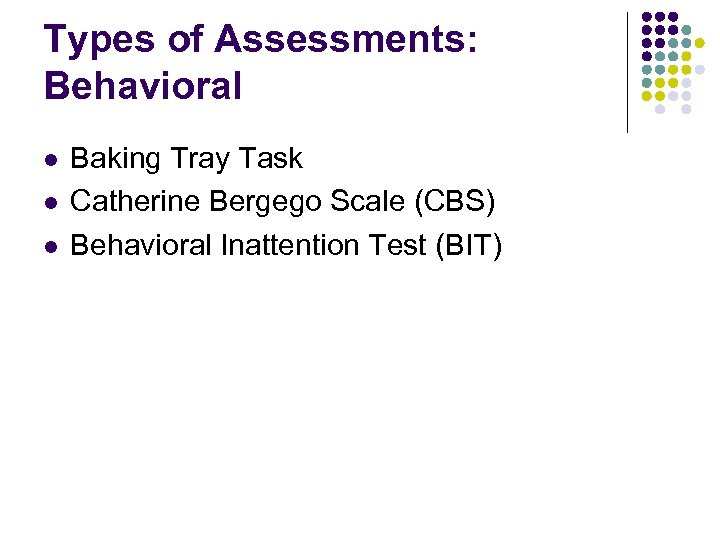 Types of Assessments: Behavioral l Baking Tray Task Catherine Bergego Scale (CBS) Behavioral Inattention