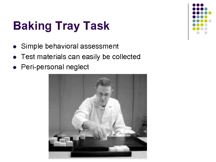 Baking Tray Task l l l Simple behavioral assessment Test materials can easily be