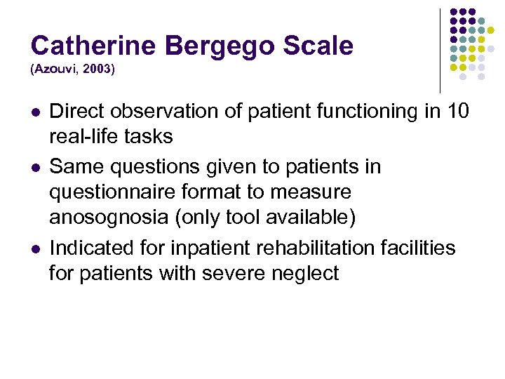 Catherine Bergego Scale (Azouvi, 2003) l l l Direct observation of patient functioning in