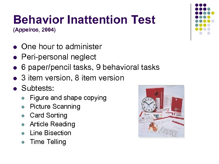 Behavior Inattention Test (Appelros, 2004) l l l One hour to administer Peri-personal neglect