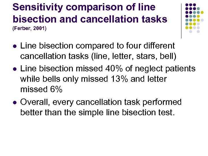 Sensitivity comparison of line bisection and cancellation tasks (Ferber, 2001) l l l Line