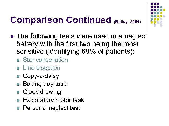 Comparison Continued (Bailey, 2000) l The following tests were used in a neglect battery