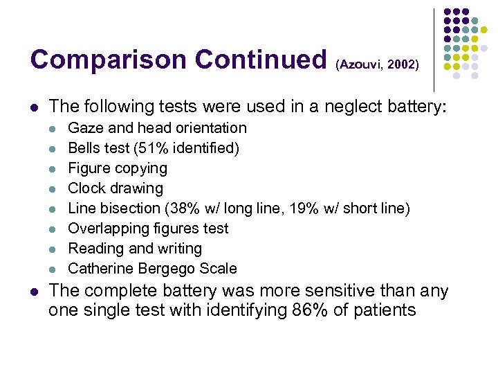 Comparison Continued (Azouvi, 2002) l The following tests were used in a neglect battery: