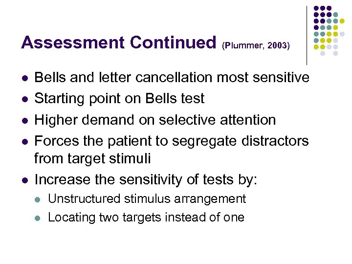 Assessment Continued l l l (Plummer, 2003) Bells and letter cancellation most sensitive Starting