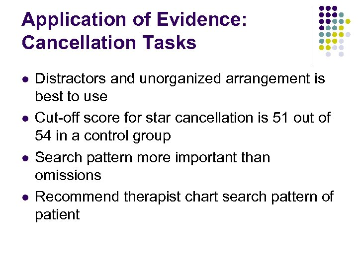 Application of Evidence: Cancellation Tasks l l Distractors and unorganized arrangement is best to