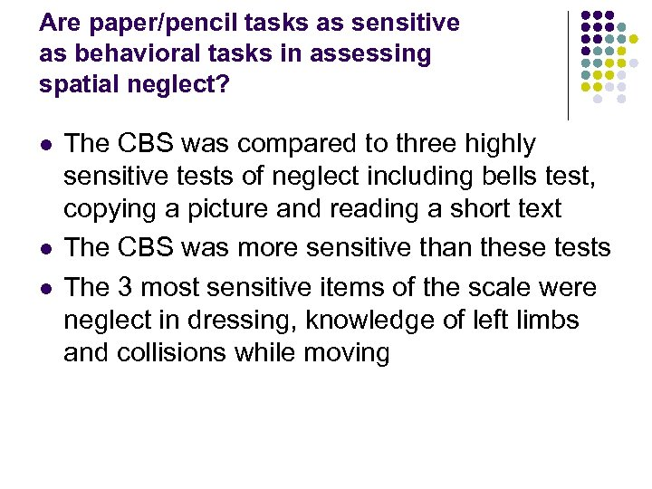 Are paper/pencil tasks as sensitive as behavioral tasks in assessing spatial neglect? l l