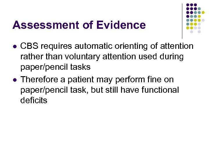 Assessment of Evidence l l CBS requires automatic orienting of attention rather than voluntary